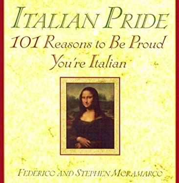 Italian Pride: 101 Reasons to Be Proud You're Italian: 101 Reasons to Be Proud You're Italian 9780806524757