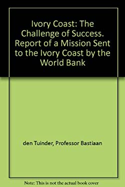 Ivory Coast: The Challenge of Success. Report of a Mission Sent to the Ivory Coast by the World Bank