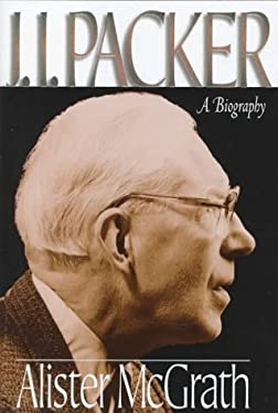 J.I. Packer: A Biography 9780801011573