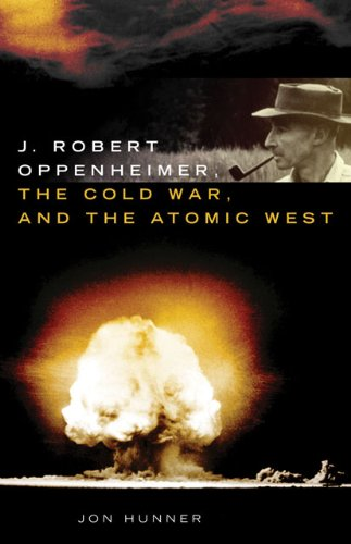J. Robert Oppenheimer, the Cold War, and the Atomic West 9780806140469