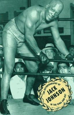 Jack Johnson: In the Ring and Out the Autobiography of Jack Johnson 9780806513584