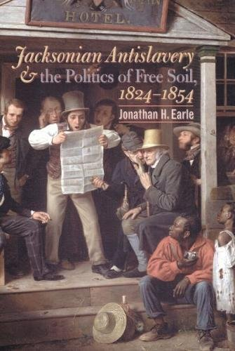Jacksonian Antislavery and the Politics of Free Soil, 1824-1854 9780807828885