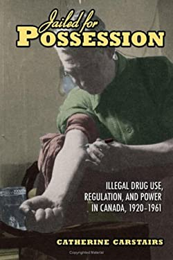 Jailed for Possession: Illegal Drug Use, Regulation, and Power in Canada, 1920-1961 9780802093721