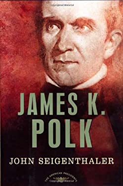 James K. Polk: The American Presidents Series: The 11th President, 1845-1849 9780805069426