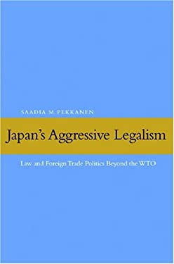 Japan's Aggressive Legalism: Law and Foreign Trade Politics Beyond the WTO 9780804758673