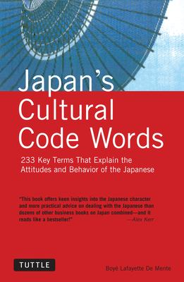 Japan's Cultural Code Words: Key Terms That Explain the Attitudes and Behavior of the Japanese 9780804835749