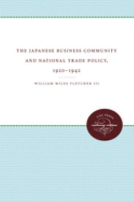 Japanese Business Community and National Trade Policy, 1920-1942 9780807818473