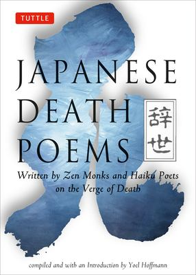 Japanese Death Poems: Written by Zen Monks and Haiku Poets on the Verge of Death 9780804831796