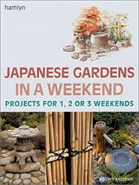Japanese Gardens in a Weekend: Projects for 1, 2 or 3 Weekends 9780806977317
