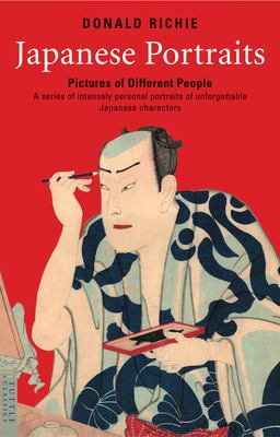 Japanese Portraits: Pictures of Different People; A Series of Intensely Personal Portraits of Unforgettable Japanese Characters 9780804837729