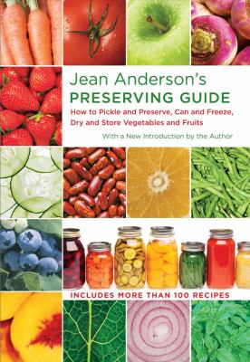 Jean Anderson's Preserving Guide: How to Pickle and Preserve, Can and Freeze, Dry and Store Vegetables and Fruits 9780807837245