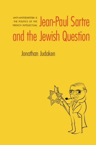 Jean-Paul Sartre and the Jewish Question: Anti-Antisemitism and the Politics of the French Intellectual 9780803224896