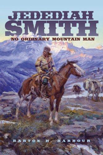 Jedediah Smith: No Ordinary Mountain Man 9780806141961