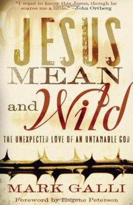 Jesus Mean and Wild: The Unexpected Love of an Untamable God 9780801012846