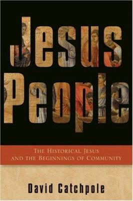 Jesus People: The Historical Jesus and the Beginnings of Community 9780801031601