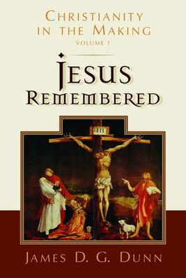 Jesus Remembered: Christianity in the Making 9780802839312