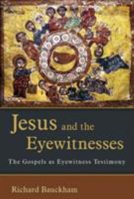 Jesus and the Eyewitnesses: The Gospels as Eyewitness Testimony 9780802863904