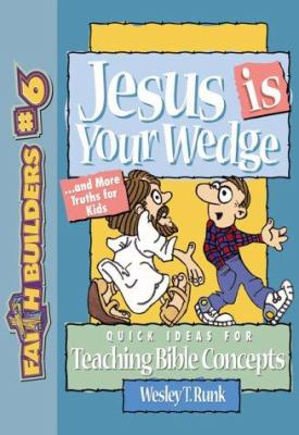 Jesus is Your Wedge: And More Truths for Kids 9780801063503