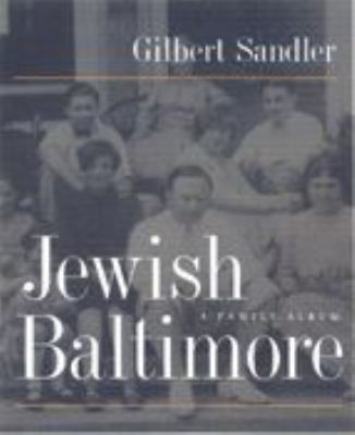 Jewish Baltimore: A Family Album 9780801864278