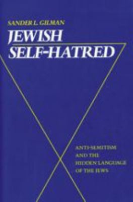 Jewish Self-Hatred: Anti-Semitism and the Hidden Language of the Jews 9780801840630