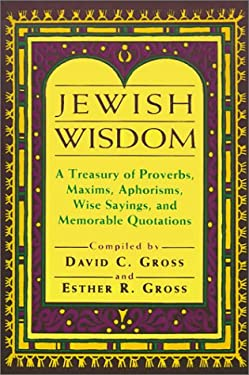 Jewish Wisdom: A Treasury of Proverbs, Maxims, Aphorisms, Wise Sayings, and Memorable Quotations 9780802726674