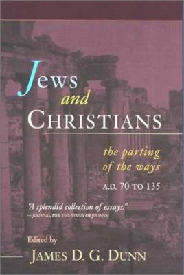 Jews and Christians: The Parting of the Ways, A.D. 70 to 135 9780802844989