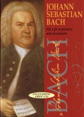 Johann Sebastian Bach: His Life in Pictures and Documents [With] C 9780800637644