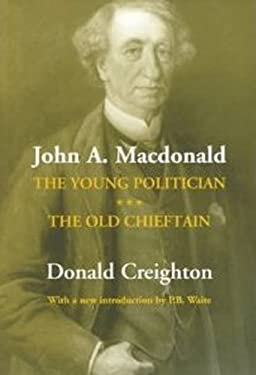 John A. MacDonald: The Young Politician. the Old Chieftain 9780802071644