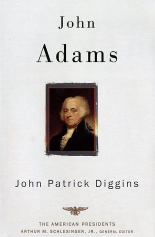 John Adams: The American Presidents Series: The 2nd President, 1797-1801 9780805069372