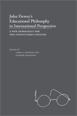 John Dewey's Educational Philosophy in International Perspective: A New Democracy for the Twenty-First Century 9780809329113