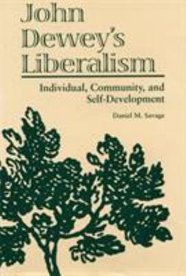 John Dewey's Liberalism: Individual, Community, and Self-Development 9780809324101