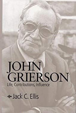 John Grierson: Life, Contributions, Influence 9780809322428