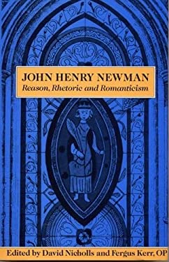 John Henry Newman: Reason, Rhetoric and Romanticism 9780809317585