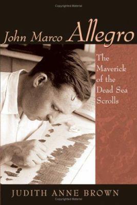 John Marco Allegro: The Maverick of the Dead Sea Scrolls 9780802828491