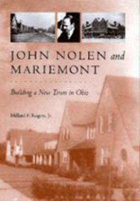 John Nolen and Mariemont: Building a New Town in Ohio 9780801866197