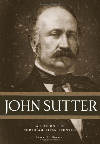 John Sutter: A Life on the North American Frontier 9780806137728