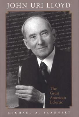 John Uri Lloyd: The Great American Eclectic 9780809321674