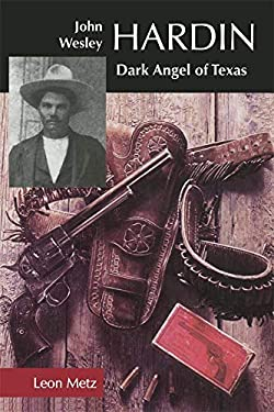 John Wesley Hardin: Dark Angel of Texas 9780806129952