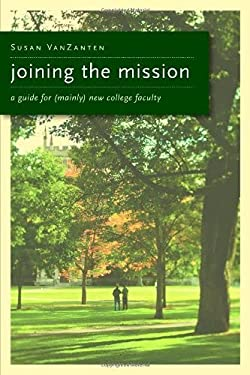 Joining the Mission: A Guide for (Mainly) New College Faculty 9780802862631