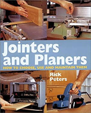 Jointers and Planers: How to Choose, Use and Maintain Them 9780806967554