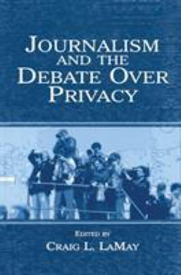 Journalism and the Debate Over Privacy 9780805846263