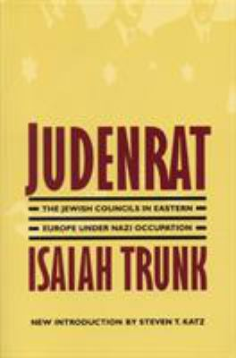 Judenrat: The Jewish Councils in Eastern Europe Under Nazi Occupation 9780803294288