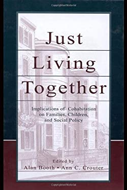 Just Living Together: Implications of Cohabitation on Families, Children, and Social Policy 9780805839630