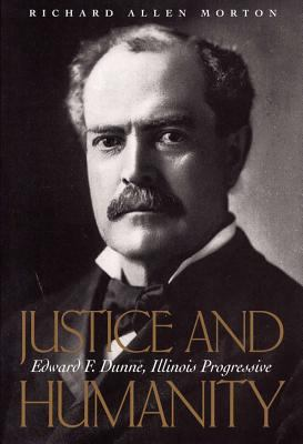 Justice and Humanity: The Politics of Edward F. Dunne 9780809320950