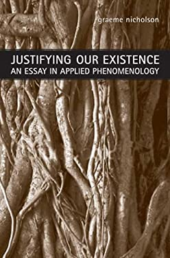 Justifying Our Existence: An Essay in Applied Phenomenology 9780802096203