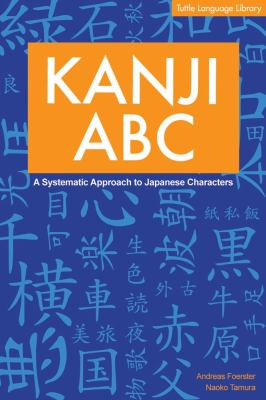 Kanji ABC Kanji ABC: A Systematic Approach to Japanese Characters a Systematic Approach to Japanese Characters 9780804819572