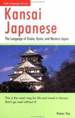 Kansai Japanese: The Language of Osaka, Kyoto, and Western Japan 9780804818681