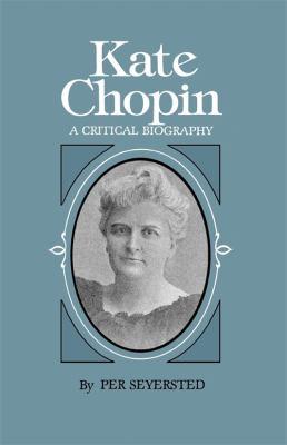 Kate Chopin : A Critical Biography