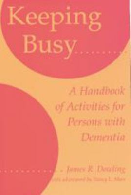 Keeping Busy: A Handbook of Activities for Persons with Dementia 9780801850592