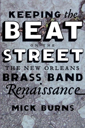 Keeping the Beat on the Street: The New Orleans Brass Band Renaissance 9780807130483